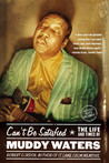 Can't Be Satisfied: The Life and Times of Muddy Waters