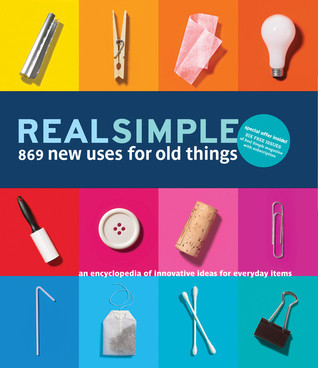 Real Simple 869 New Uses for Old Things by Real Simple