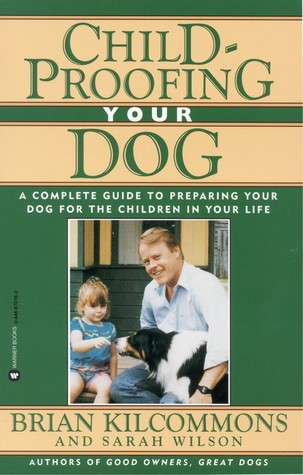 Childproofing Your Dog by Brian Kilcommons