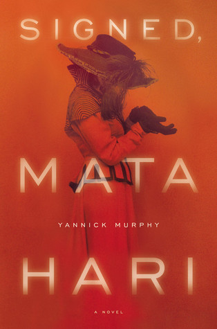 Signed, Mata Hari by Yannick Murphy