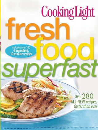 Cooking Light Fresh Food Superfast: Over 280 all-new recipes, faster than ever