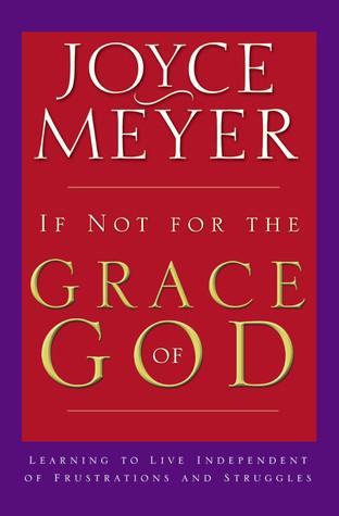 If Not for the Grace of God by Joyce Meyer
