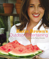 Katie Brown's Outdoor Entertaining: Taking the Party Outside