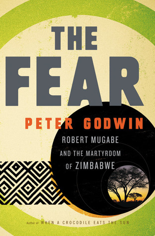 The Fear: Robert Mugabe and the Martyrdom of Zimbabwe
