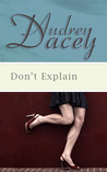 Don't Explain by Audrey Dacey