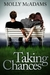 Taking Chances (Taking Chances, #1) by Molly McAdams