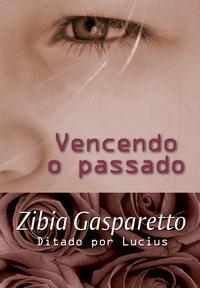 Vencendo O Passado by Zíbia Gasparetto
