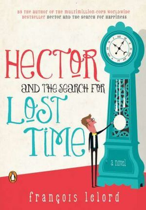 Hector and the Search for Lost Time by François Lelord