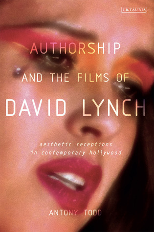 Authorship and the Films of David Lynch: Aesthetic Receptions in Contemporary Hollywood