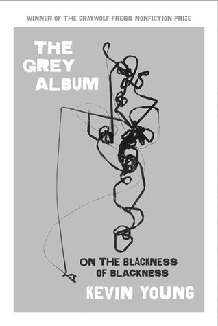 Ebook The Grey Album: On the Blackness of Blackness by Kevin Young DOC!