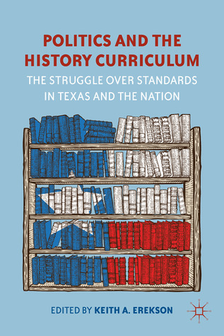 Politics and the History Curriculum: The Struggle over Standards in Texas and the Nation
