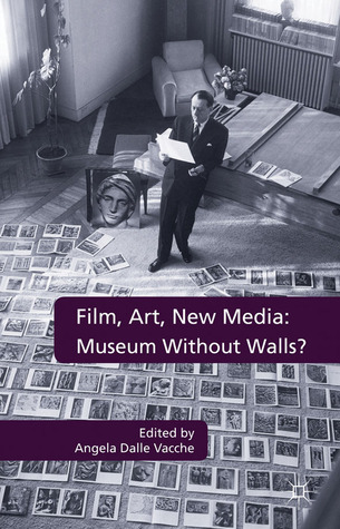 Film, Art, New Media: Museum Without Walls?: Museum Without Walls?