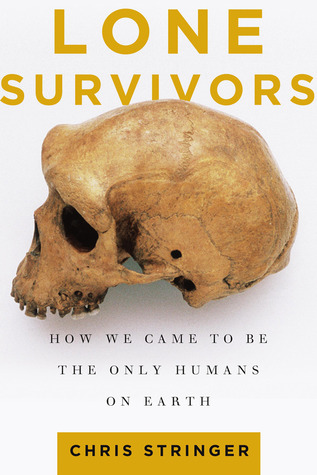 Lone Survivors: How We Came to Be the Only Humans on Earth