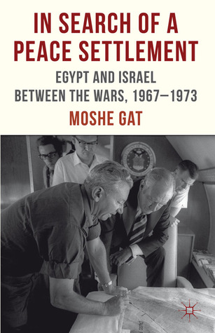 In Search of a Peace Settlement: Egypt and Israel between the Wars, 1967-1973