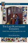 The Last Plantagenet Consorts: Gender, Genre, and Historiography, 1440-1627