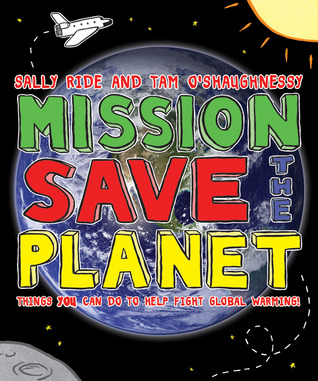 Mission: Save the Planet: 10 Steps Any Kid Can Take to Help Save the Planet