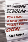 The Shadow Scholar: How I Made a Living Helping College Kids Cheat