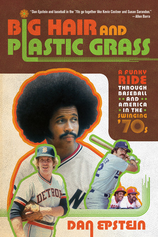 big-hair-and-plastic-grass-a-funky-ride-through-baseball-and-america-in-the-swinging-70s