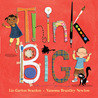 Think Big by Liz Garton Scanlon