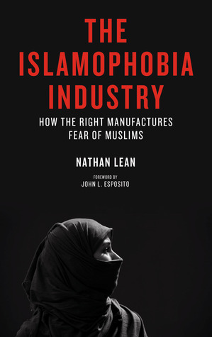 The Islamophobia Industry by Nathan Lean