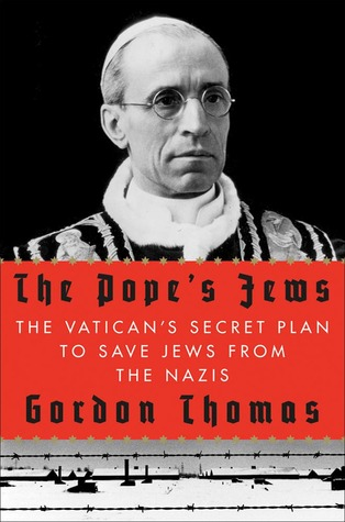 The Pope's Jews: The Vatican's Secret Plan to Save Jews from the Nazis