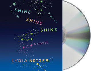 Ebook Shine Shine Shine by Lydia Netzer read!