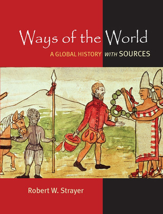Ways of the World: A Brief Global History with Sources by ...