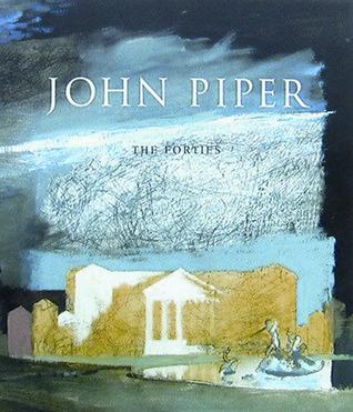John Piper: The Forties