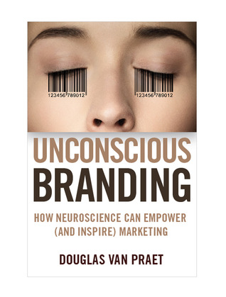 "the effects of neuroscience on marketing in unconscious branding a book by douglas van praet Book review: unconscious branding: how neuroscience can empower (and  inspire) marketing by douglas van praet ""the fact of the matter."