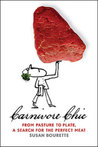 Carnivore Chic: From Pasture To Plate A Search For The Perfect Meat