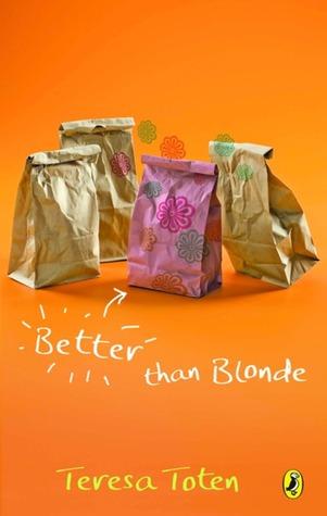 Better Than Blonde by Teresa Toten