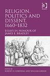 Religion, Politics and Dissent, 1660-1832: Essays in Honour of James E. Bradley