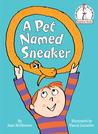 A Pet Named Sneaker by Joan Heilbroner