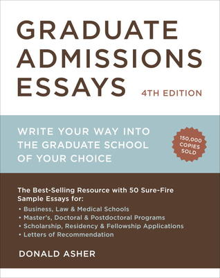 Graduate Admissions Essays: Write Your Way into the Graduate School of Your Choice por Donald Asher