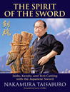 Download The Spirit of the Sword: Iaido, Kendo, and Test Cutting with the Japanese Sword