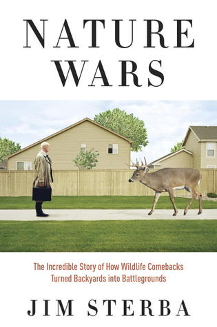 Nature Wars: The Incredible Story of How Wildlife Comebacks Turned Backyards into Battlegrounds