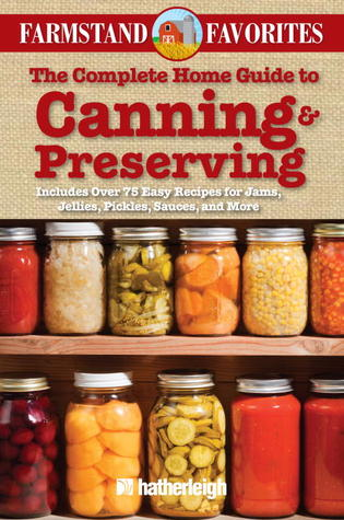 Ebook Canning & Preserving: Farmstand Favorites: Over 75 Farm Fresh Recipes by Anna Krusinski PDF!