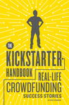 The Kickstarter Handbook: Real-Life Success Stories of Artists, Inventors, and Entrepreneurs