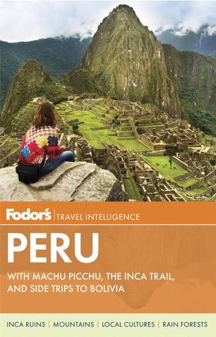 Fodor's Peru: with Machu Picchu, the Inca Trail, and Side Trips to Bolivia