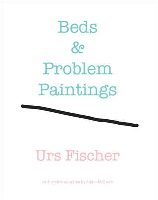 Urs Fischer: Beds and Problem Paintings
