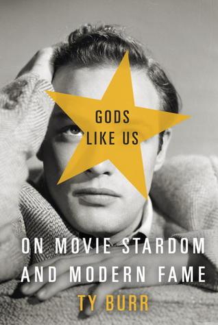 Gods Like Us: On Movie Stardom and Modern Fame