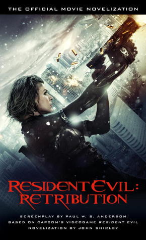 Resident Evil: Retribution - The Official Movie Novelization by John