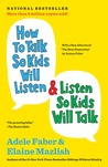 How to Talk So Kids Will Listen  Listen So Kids Will Talk by Adele Faber