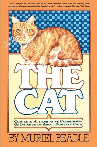 The Cat: A Complete Authoritative Compendium of Information About Domestic Cats