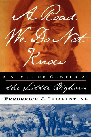 A Road We Do Not Know: A Novel of Custer at Little Bighorn