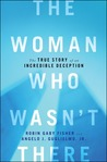 The Woman Who Wasn't There by Robin Gaby Fisher