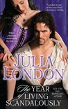 The Year of Living Scandalously by Julia London