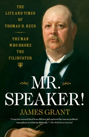 Mr. Speaker!: The Life and Times of Thomas B. Reed The Man Who Broke the Filibuster