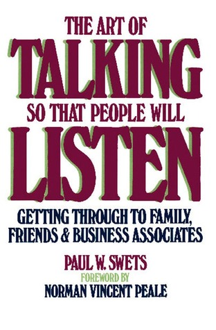 The Art of Talking So That People Will Listen: Getting Through to Family, Friends  Business Associates
