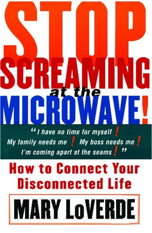stop-screaming-at-the-microwave-how-to-connect-your-disconnected-life
